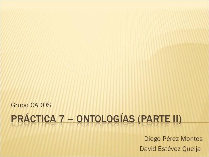 Grupo CADOS Diego Pérez Montes David Estévez Queija