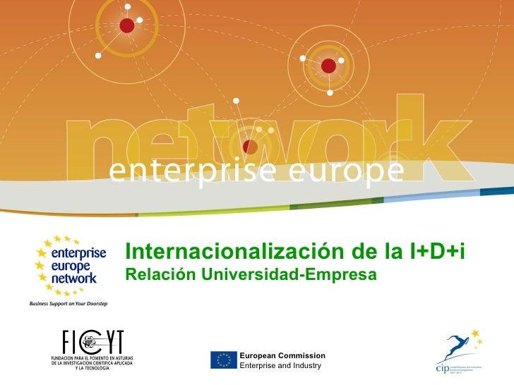 Internacionalización de la I+D+iRelación Universidad-Empresa            European Commission            Enterprise and Indu...