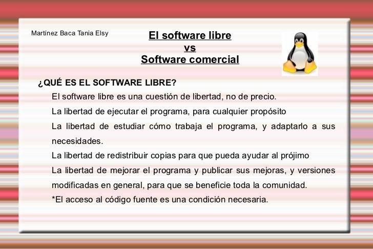 El software libre vs Software comercial El software libre es una cuestión de libertad, no de precio. <ul><li>La libertad d...