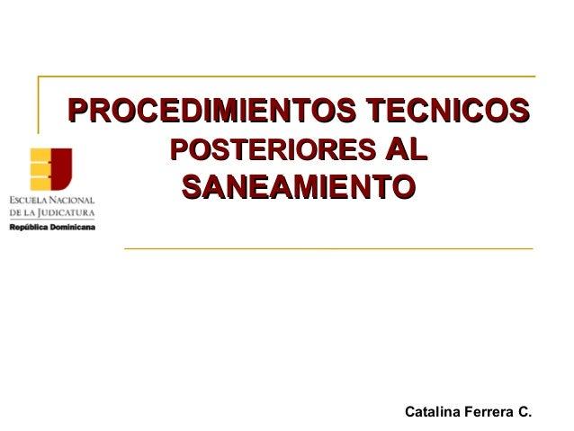 PROCEDIMIENTOS TECNICOSPROCEDIMIENTOS TECNICOS POSTERIORESPOSTERIORES ALAL SANEAMIENTOSANEAMIENTO Catalina Ferrera C.