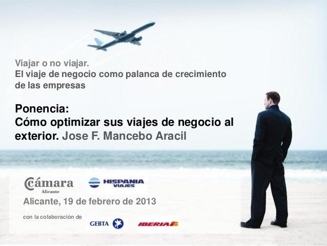 Viajar o no viajar.El viaje de negocio como palanca de crecimientode las empresasPonencia:Cómo optimizar sus viajes de neg...