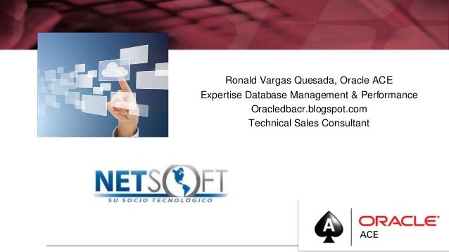 Ronald Vargas Quesada, Oracle ACE Expertise Database Management & Performance Oracledbacr.blogspot.com Technical Sales Con...