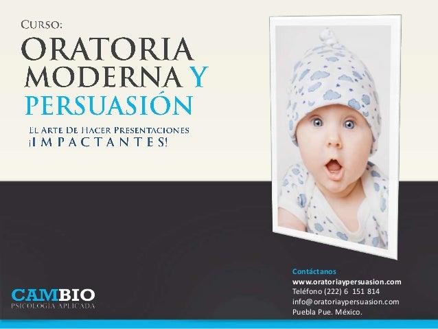 Contáctanoswww.oratoriaypersuasion.comTeléfono (222) 6 151 814info@oratoriaypersuasion.comPuebla Pue. México.