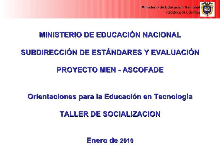MINISTERIO DE EDUCACIÓN NACIONAL SUBDIRECCIÓN DE ESTÁNDARES Y EVALUACIÓN PROYECTO MEN - ASCOFADE Orientaciones para la Edu...