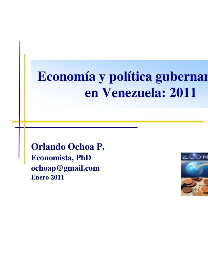 Economía y política gubernamental       en Venezuela: 2011Orlando Ochoa P.Economista, PhDochoap@gmail.comEnero 2011
