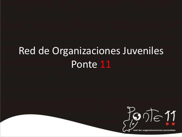 Red de Organizaciones Juveniles Ponte 11<br />