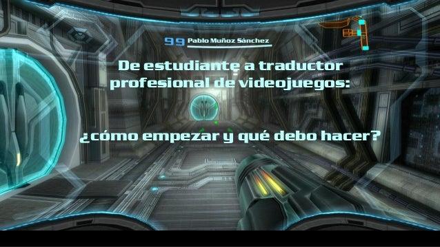 Pablo Muñoz Sánchez De estudiante a traductor profesional de videojuegos: ¿cómo empezar y qué debo hacer?