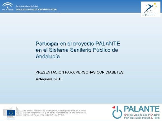 Antequera, 2013 PRESENTACIÓN PARA PERSONAS CON DIABETES Participar en el proyecto PALANTEParticipar en el proyecto PALANTE...
