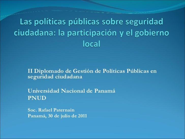 II Diplomado de Gestión de Políticas Públicas en seguridad ciudadana Universidad Nacional de Panamá PNUD Soc. Rafael Pater...