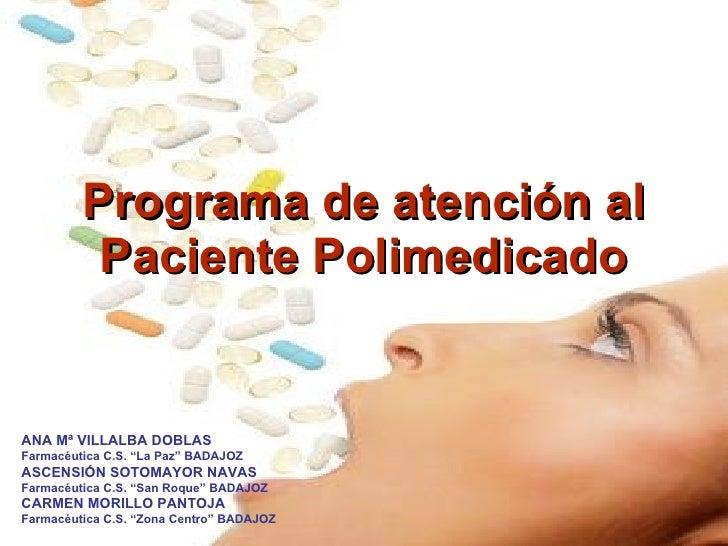 """Programa de atención al Paciente Polimedicado ANA Mª VILLALBA DOBLAS Farmacéutica C.S. """"La Paz"""" BADAJOZ ASCENSIÓN SOTOMAYO..."""