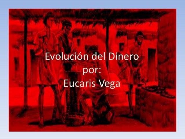 Evolución del Dinero por: Eucaris Vega