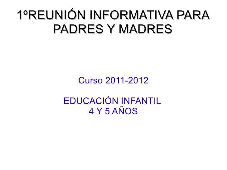 1ºREUNIÓN INFORMATIVA PARA PADRES Y MADRES Curso 2011-2012 EDUCACIÓN INFANTIL  4 Y 5 AÑOS
