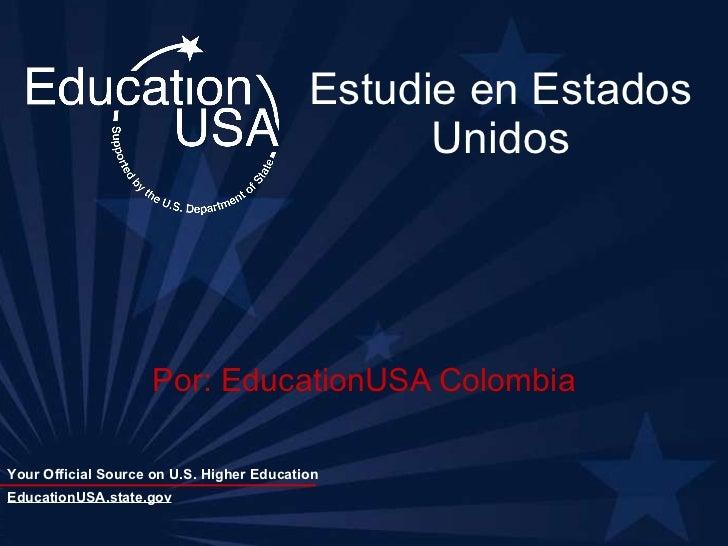 Estudie en Estados Unidos Por: EducationUSA Colombia EducationUSA.state.gov