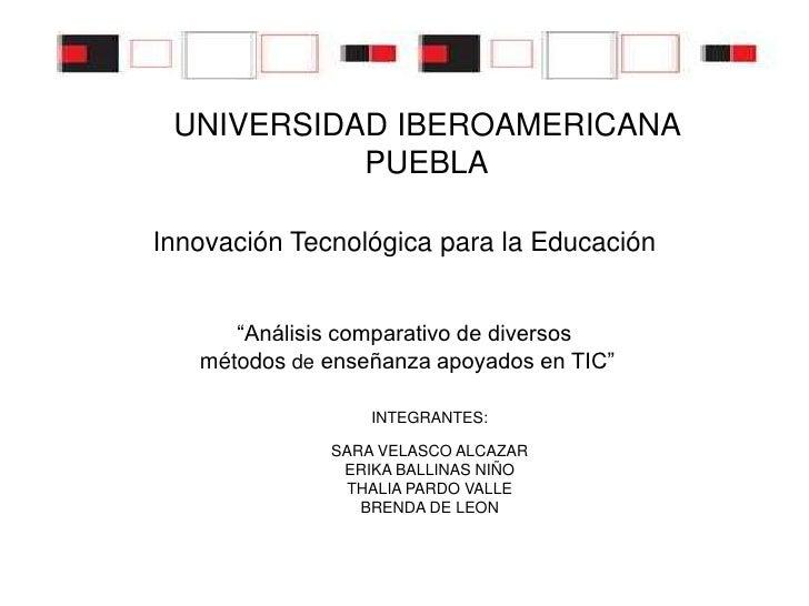 """UNIVERSIDAD IBEROAMERICANA            PUEBLA  Innovación Tecnológica para la Educación         """"Análisis comparativo de di..."""