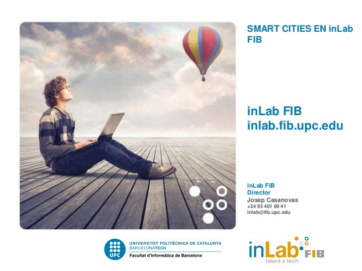 SMART CITIES EN inLabFIBinLab FIBinlab.fib.upc.eduinLab FIBDirectorJosep Casanovas+34 93 401 69 41inlab@fib.upc.edu