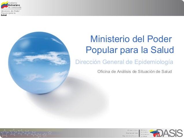 Ministerio del Poder Popular para la Salud Oficina de Análisis de Situación de Salud Dirección General de Epidemiología