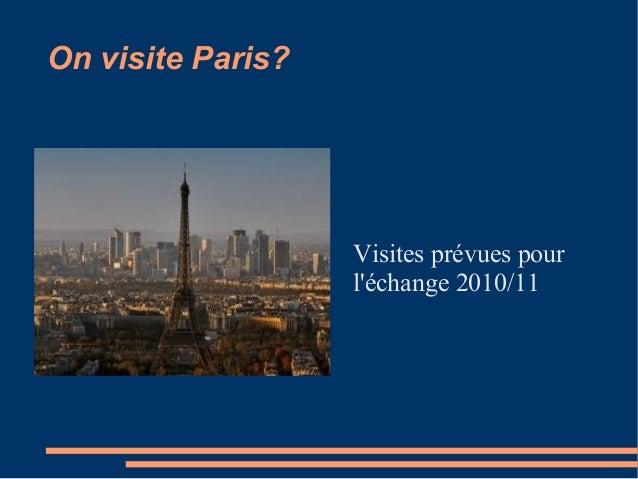 On visite Paris? Visites prévues pour l'échange 2010/11