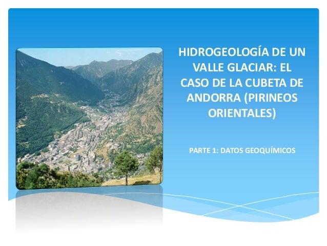 HIDROGEOLOGÍA DE UN VALLE GLACIAR: EL CASO DE LA CUBETA DE ANDORRA (PIRINEOS ORIENTALES) PARTE 1: DATOS GEOQUÍMICOS