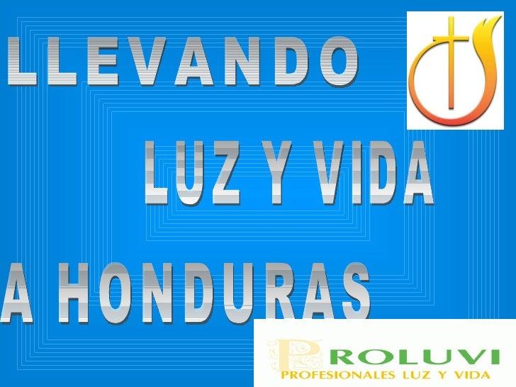 LLEVANDO  LUZ Y VIDA A HONDURAS