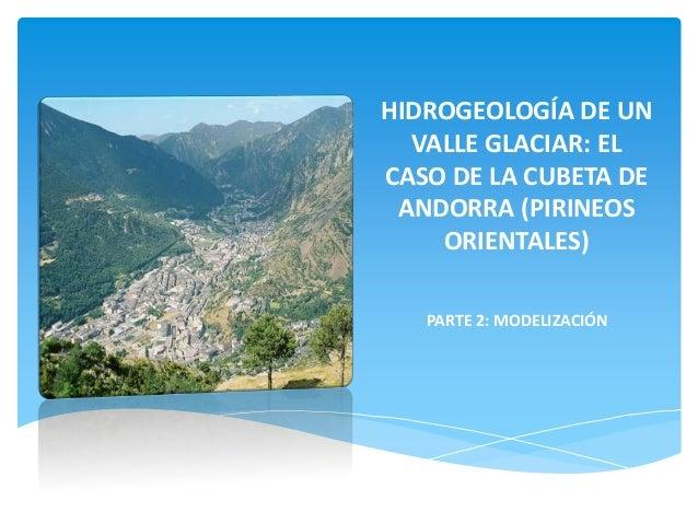 HIDROGEOLOGÍA DE UN VALLE GLACIAR: EL CASO DE LA CUBETA DE ANDORRA (PIRINEOS ORIENTALES) PARTE 2: MODELIZACIÓN