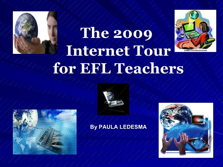 The 2009  Internet Tour for EFL Teachers By PAULA LEDESMA