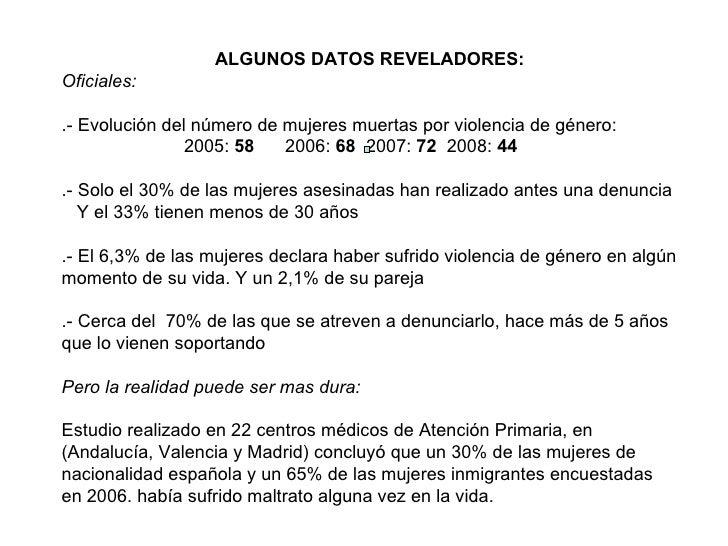 ALGUNOS DATOS REVELADORES: Oficiales: .- Evolución del número de mujeres muertas por violencia de género: 2005:  58  2006:...