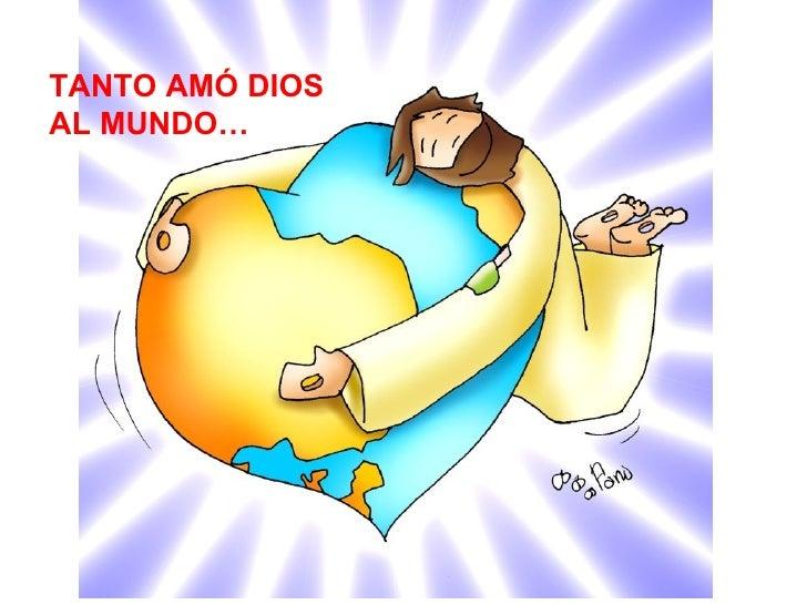 TANTO AMÓ DIOS AL MUNDO…