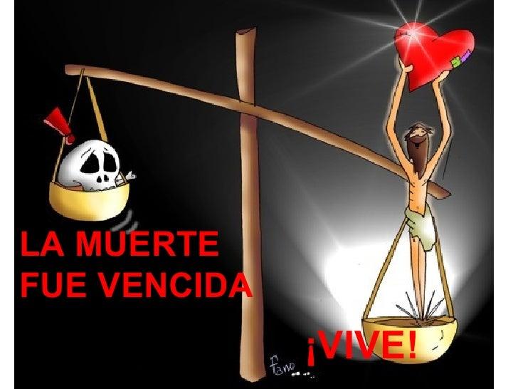 LA MUERTE FUE VENCIDA ¡VIVE!