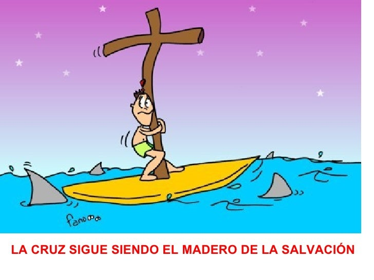 LA CRUZ SIGUE SIENDO EL MADERO DE LA SALVACIÓN