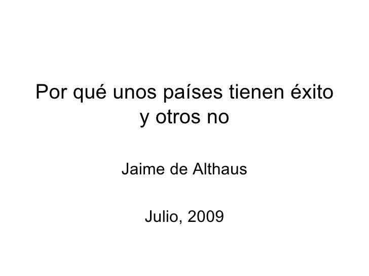 Por qué unos países tienen éxito           y otros no           Jaime de Althaus             Julio, 2009