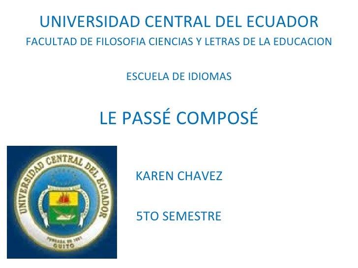 UNIVERSIDAD CENTRAL DEL ECUADOR FACULTAD DE FILOSOFIA CIENCIAS Y LETRAS DE LA EDUCACION ESCUELA DE IDIOMAS LE PASSÉ COMPOS...
