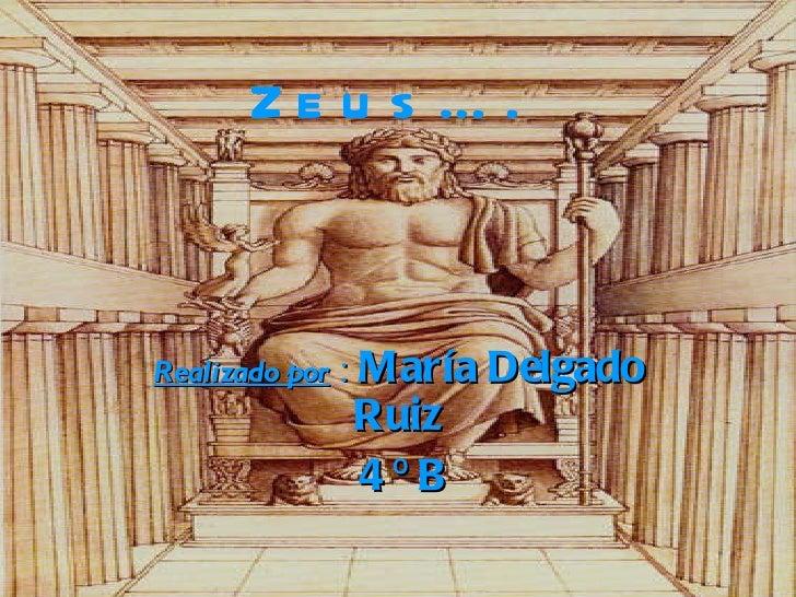 Realizado por  :   María Delgado Ruiz 4 º B Zeus….