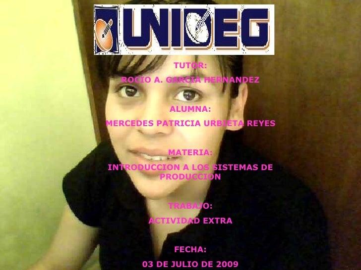 TUTOR:   ROCIO A. GARCIA HERNANDEZ              ALUMNA: MERCEDES PATRICIA URBIETA REYES              MATERIA: INTRODUCCION...