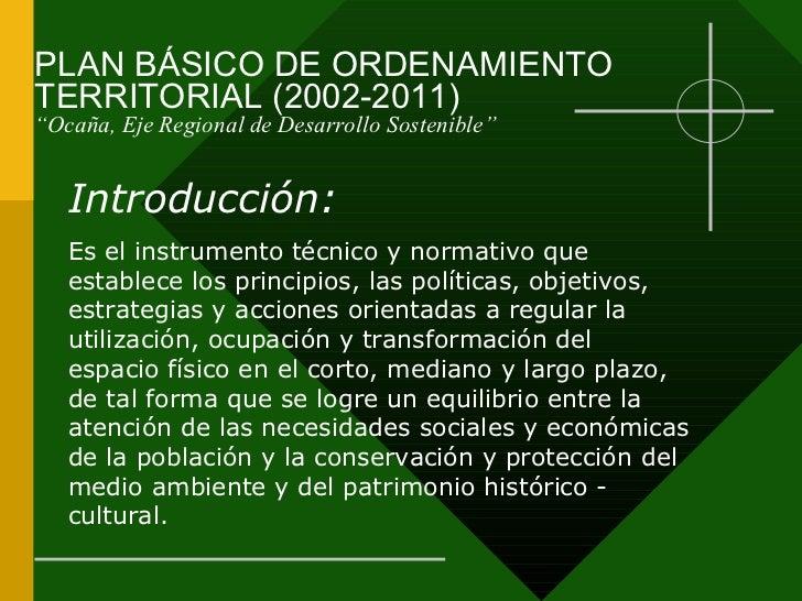 """PLAN BÁSICO DE ORDENAMIENTO TERRITORIAL (2002-2011) """"Ocaña, Eje Regional de Desarrollo Sostenible"""" Introducción:  Es el in..."""