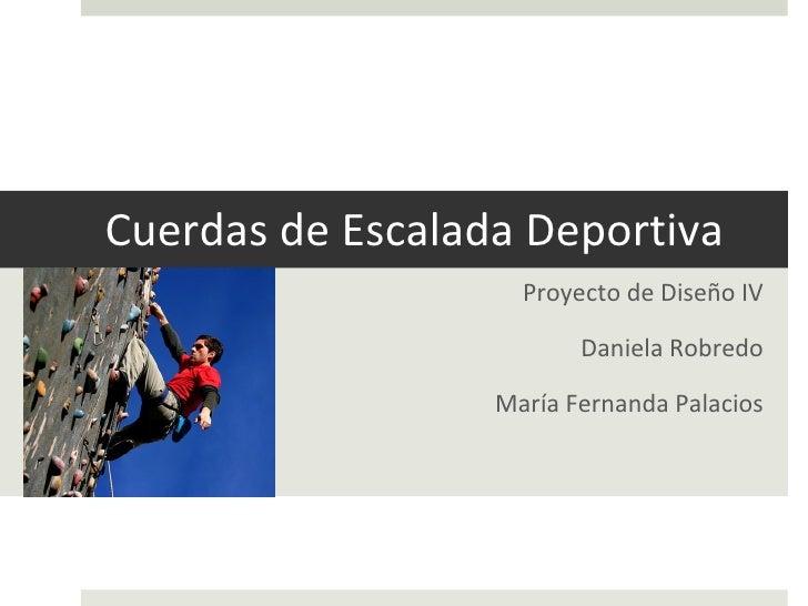 Cuerdas de Escalada Deportiva Proyecto de Diseño IV Daniela Robredo María Fernanda Palacios