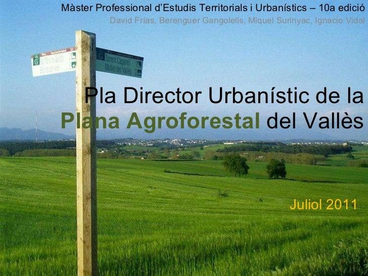 Pla Director Urbanístic de la  Plana Agroforestal  del Vallès Màster Professional d'Estudis Territorials i Urbanístics – 1...
