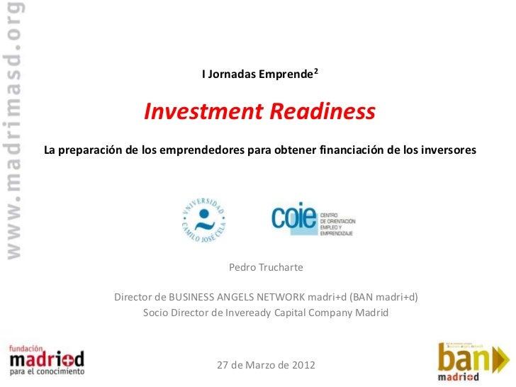 I Jornadas Emprende2                  Investment ReadinessLa preparación de los emprendedores para obtener financiación de...