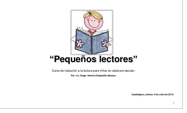"""""""Pequeños lectores"""" Curso de inducción a la lectura para niños en edad pre-escolar. Por: Lic. Edgar Antonio Delgadillo Bar..."""