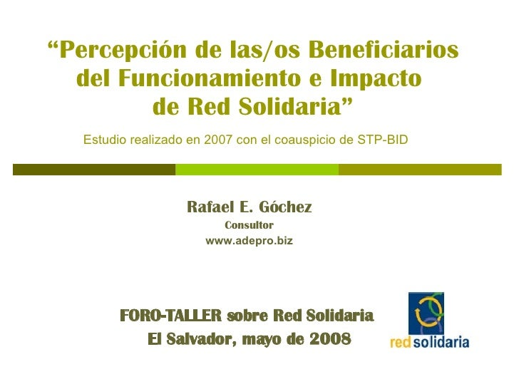 """"""" Percepción de las/os Beneficiarios del Funcionamiento e Impacto  de Red Solidaria"""" Estudio realizado en 2007 con el coau..."""