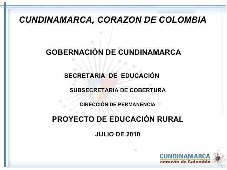 CUNDINAMARCA, CORAZON DE COLOMBIA  <ul><li>GOBERNACIÓN DE CUNDINAMARCA </li></ul><ul><li>SECRETARIA  DE  EDUCACIÓN  </li><...