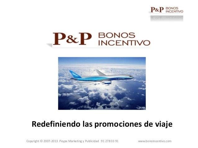 Redefiniendo las promociones de viajeCopyright © 2007-2013 Peype Marketing y Publicidad 91 278 03 91   www.bonoincentivo.com