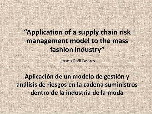 """Application of a supply chain risk management model to the mass fashion industry"" Ignacio Goñi Casares  Aplicación de un ..."
