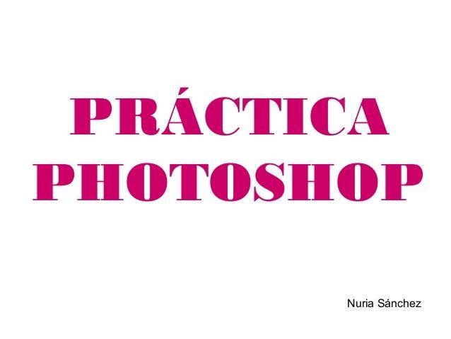 PRÁCTICAPHOTOSHOP       Nuria Sánchez