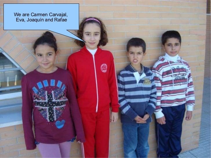 We are Carmen Carvajal,  Eva, Joaquín and Rafae