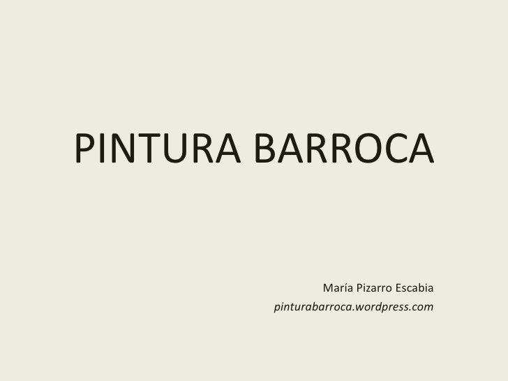 PINTURA BARROCA<br />María Pizarro Escabia<br />pinturabarroca.wordpress.com<br />