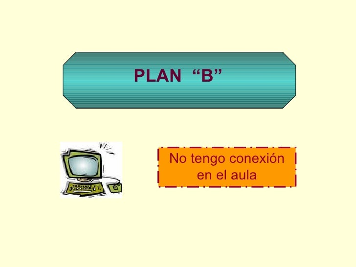 """No tengo conexión en el aula PLAN   """"B"""""""