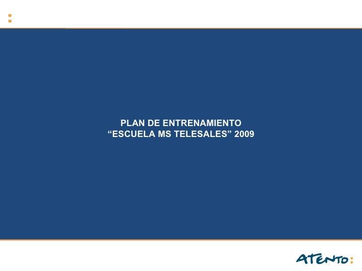 """PLAN DE ENTRENAMIENTO""""ESCUELA MS TELESALES"""" 2009"""