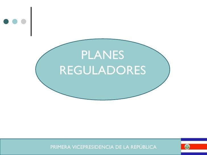 PLANES REGULADORES PRIMERA VICEPRESIDENCIA DE LA REPÚBLICA