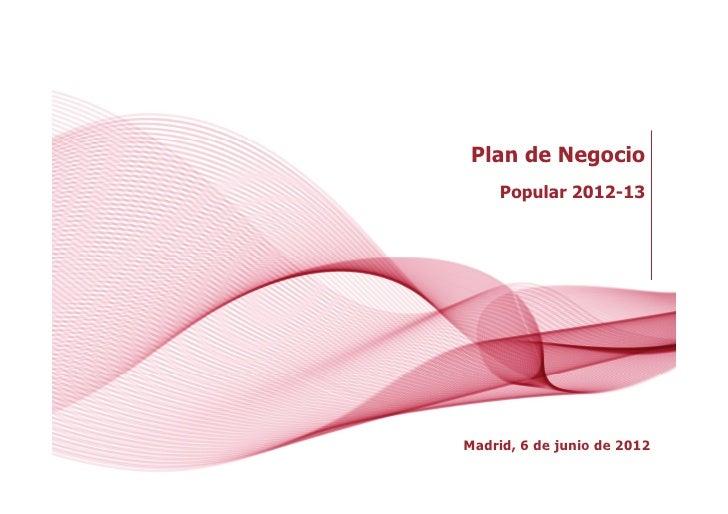 Plan de Negocio     Popular 2012-13    London, October 6th 2011Madrid, 6 de junio de 2012