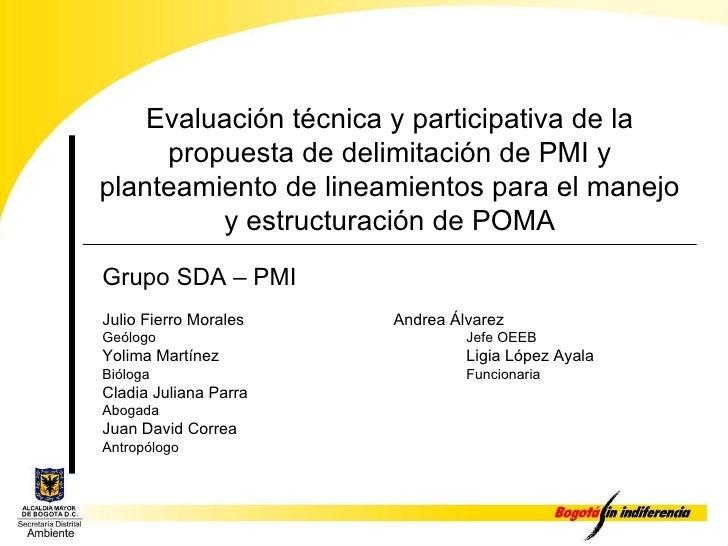 Evaluación técnica y participativa de la propuesta de delimitación de PMI y planteamiento de lineamientos para el manejo y...
